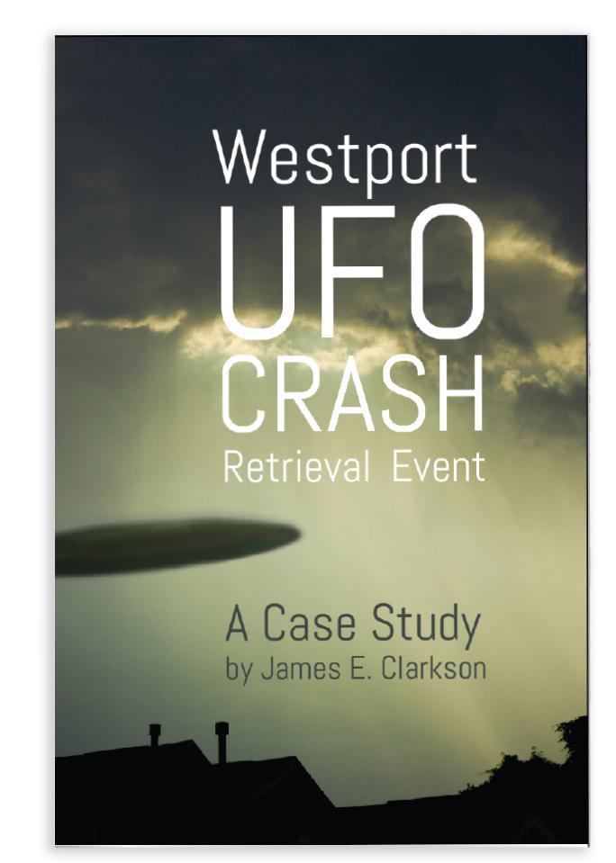 The Westport UFO Crash Retrieval Event - A Case Study by James E. Clarkson - Book cover